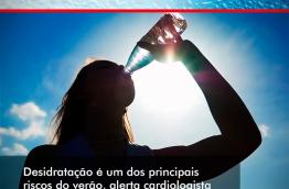 DESIDRATAÇÃO É PERIGO NO VERÃO, ALERTA CARDIOLOGISTA