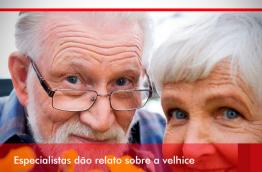 ESPECIALISTAS DÃO RELATO SOBRE A VELHICE