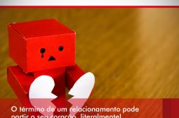 O TÉRMINO DE UM RELACIONAMENTO PODE PARTIR O SEU CORAÇÃO, LITERALMENTE!