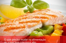 O que precisa mudar na alimentação de quem tem colesterol alto.